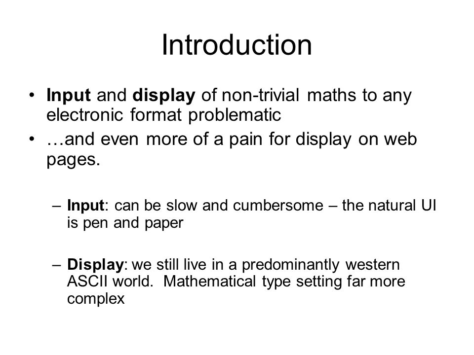 Introduction Input and display of non-trivial maths to any electronic format problematic …and even more of a pain for display on web pages.
