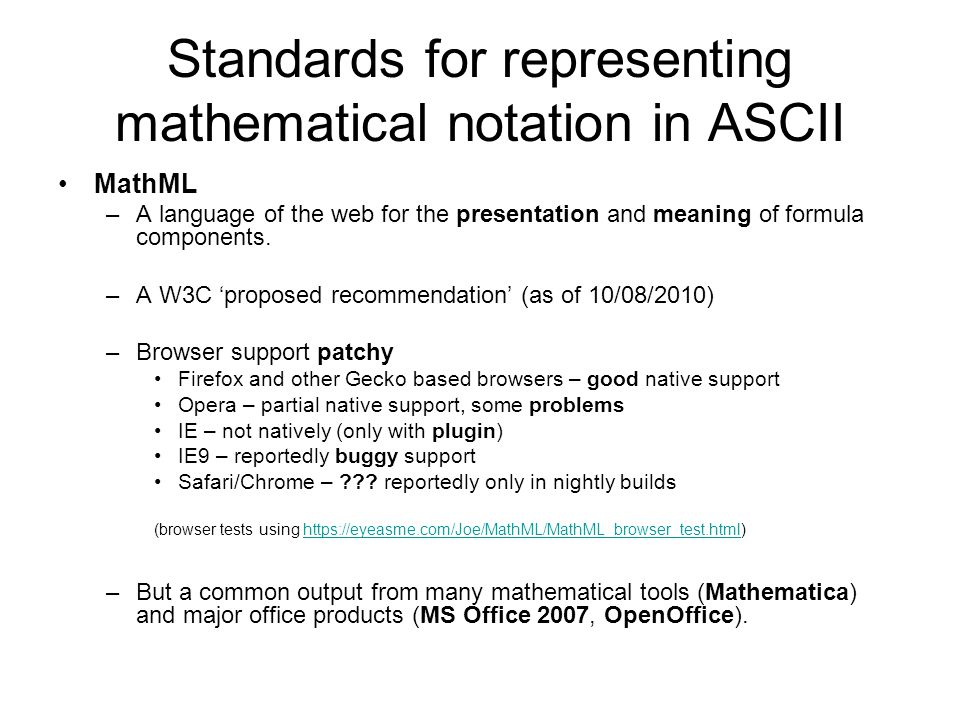 Standards for representing mathematical notation in ASCII MathML –A language of the web for the presentation and meaning of formula components.