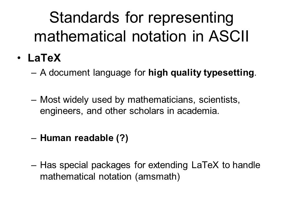 Standards for representing mathematical notation in ASCII LaTeX - Example notation: x = \frac{-b \pm \sqrt{b^2 - 4ac}} {2a}