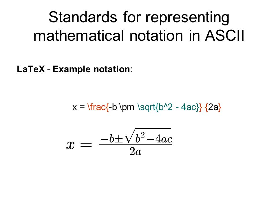 Displaying mathematical notation on the web Use images –don't scale, –print out quality can be poor –accessibility issues HTML with tables to control layout and use entity references for symbols –can be hard work for complex equations.