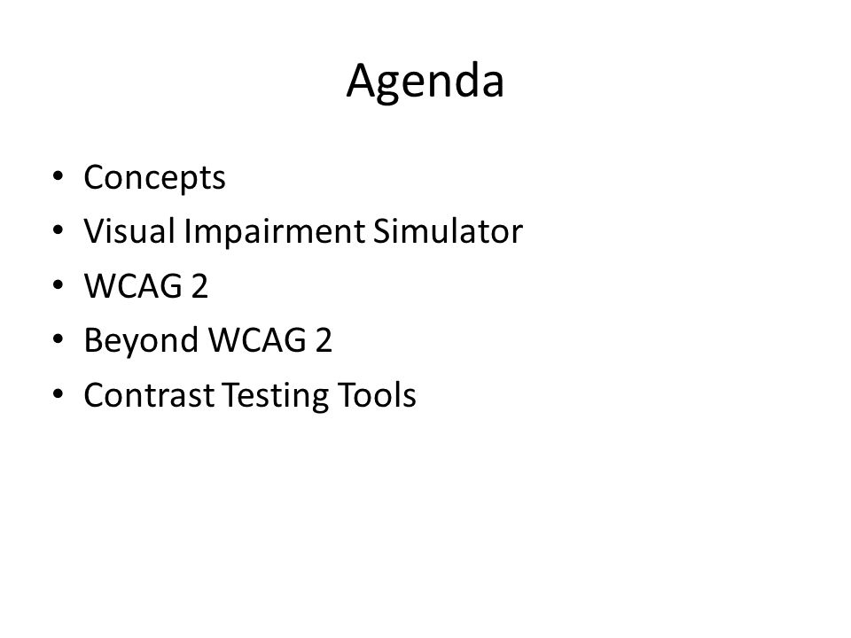 Agenda Concepts Visual Impairment Simulator WCAG 2 Beyond WCAG 2 Contrast Testing Tools