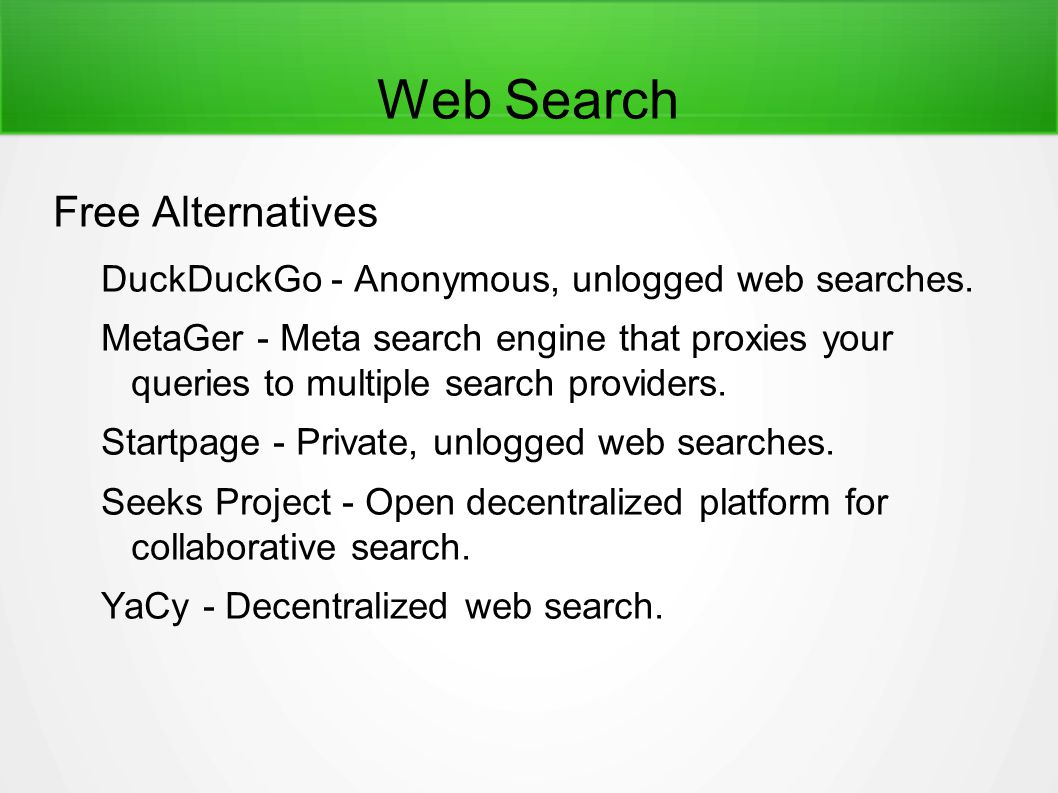 Web Search Free Alternatives DuckDuckGo - Anonymous, unlogged web searches.