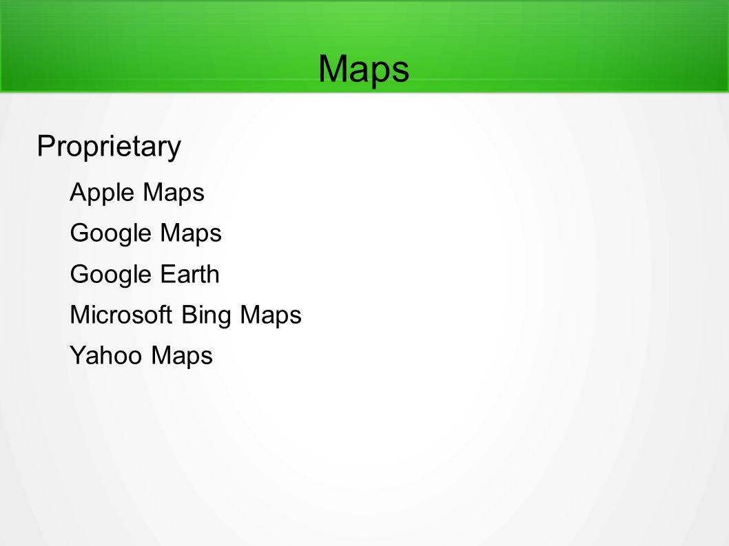 Maps Proprietary Apple Maps Google Maps Google Earth Microsoft Bing Maps Yahoo Maps
