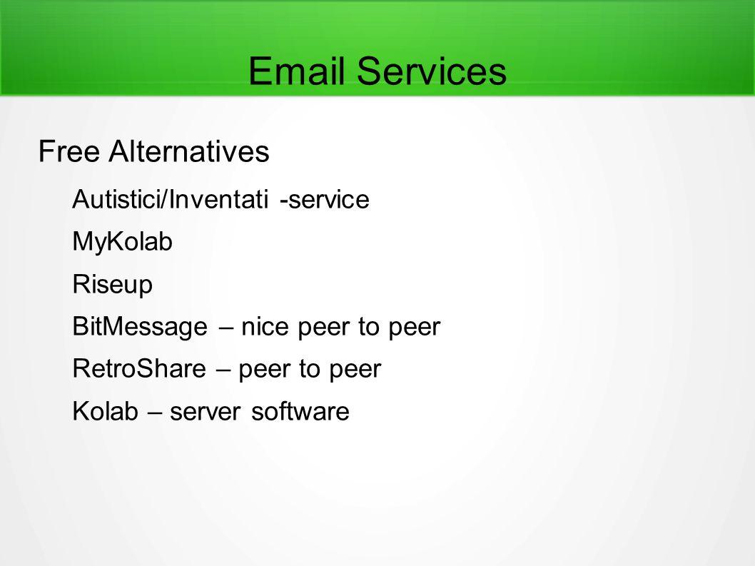 Email Services Free Alternatives Autistici/Inventati -service MyKolab Riseup BitMessage – nice peer to peer RetroShare – peer to peer Kolab – server s