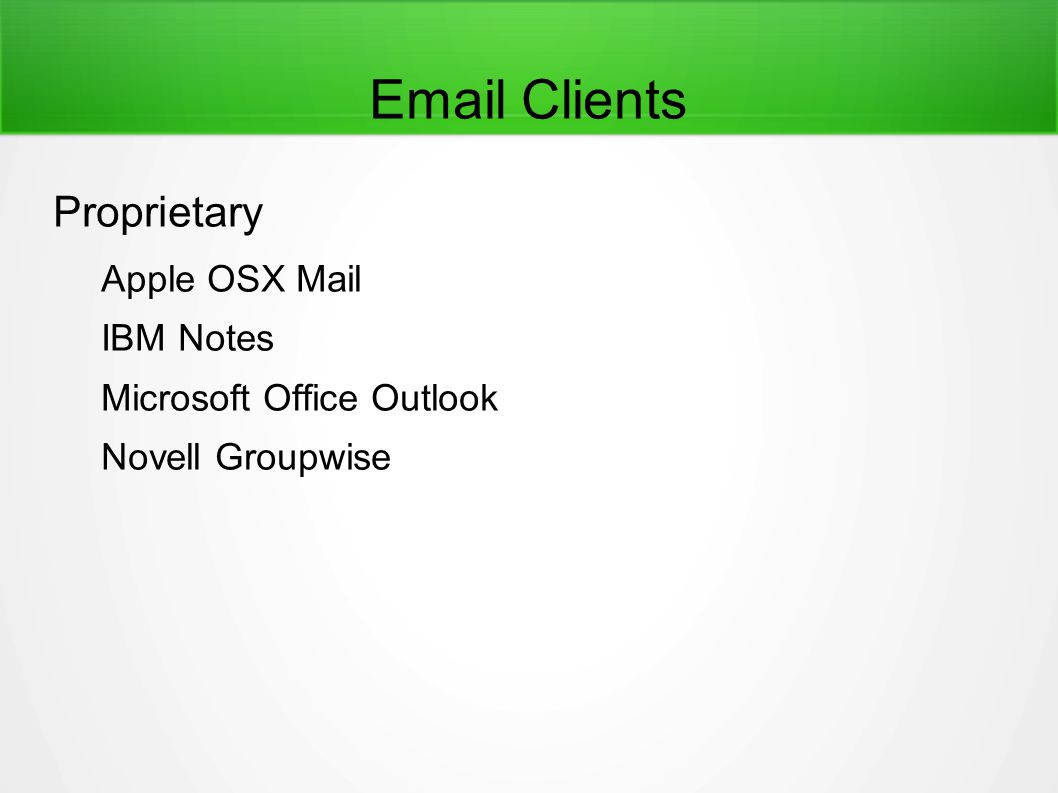 Email Clients Proprietary Apple OSX Mail IBM Notes Microsoft Office Outlook Novell Groupwise