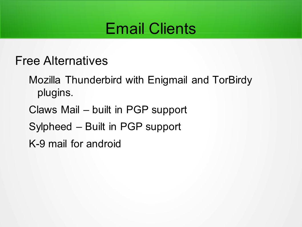 Email Clients Free Alternatives Mozilla Thunderbird with Enigmail and TorBirdy plugins. Claws Mail – built in PGP support Sylpheed – Built in PGP supp