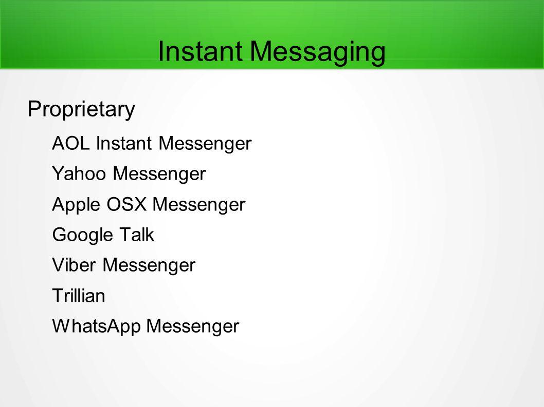 Instant Messaging Proprietary AOL Instant Messenger Yahoo Messenger Apple OSX Messenger Google Talk Viber Messenger Trillian WhatsApp Messenger