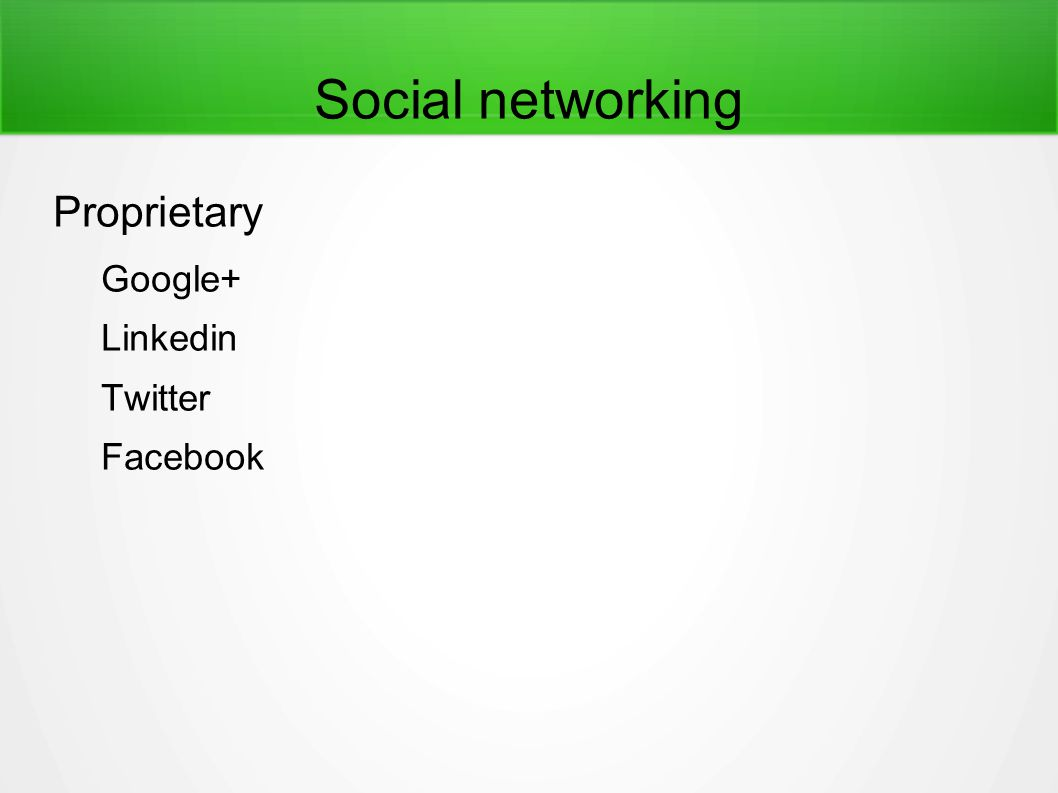 Social networking Proprietary Google+ Linkedin Twitter Facebook