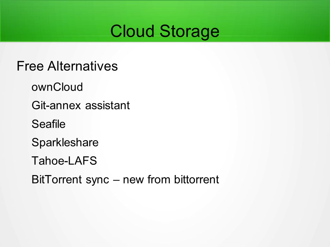 Cloud Storage Free Alternatives ownCloud Git-annex assistant Seafile Sparkleshare Tahoe-LAFS BitTorrent sync – new from bittorrent