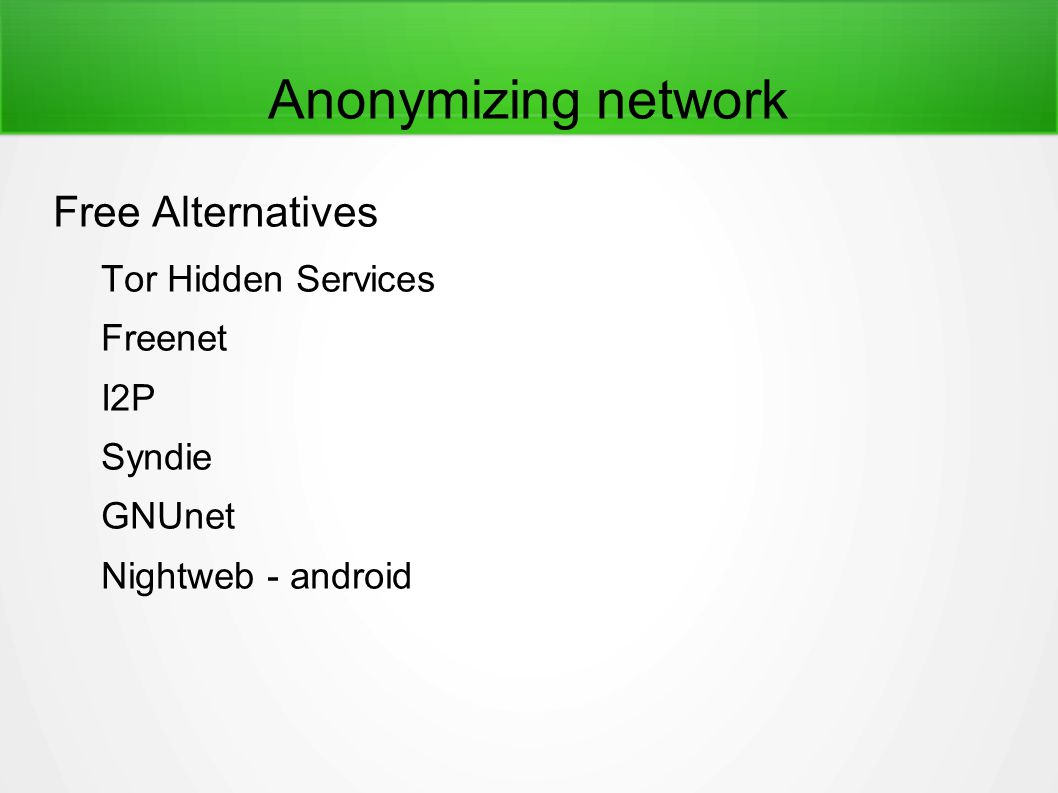 Anonymizing network Free Alternatives Tor Hidden Services Freenet I2P Syndie GNUnet Nightweb - android