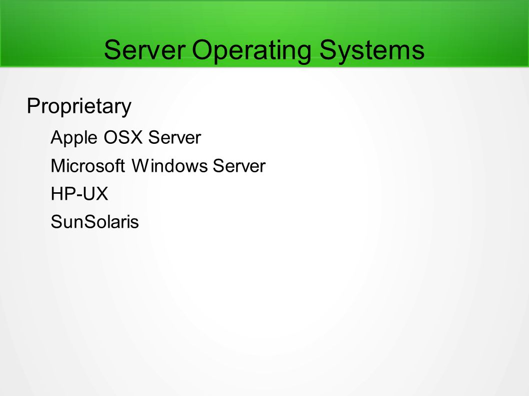Server Operating Systems Proprietary Apple OSX Server Microsoft Windows Server HP-UX SunSolaris