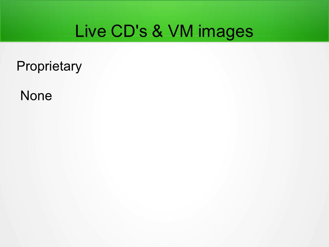 Live CD s & VM images Proprietary None