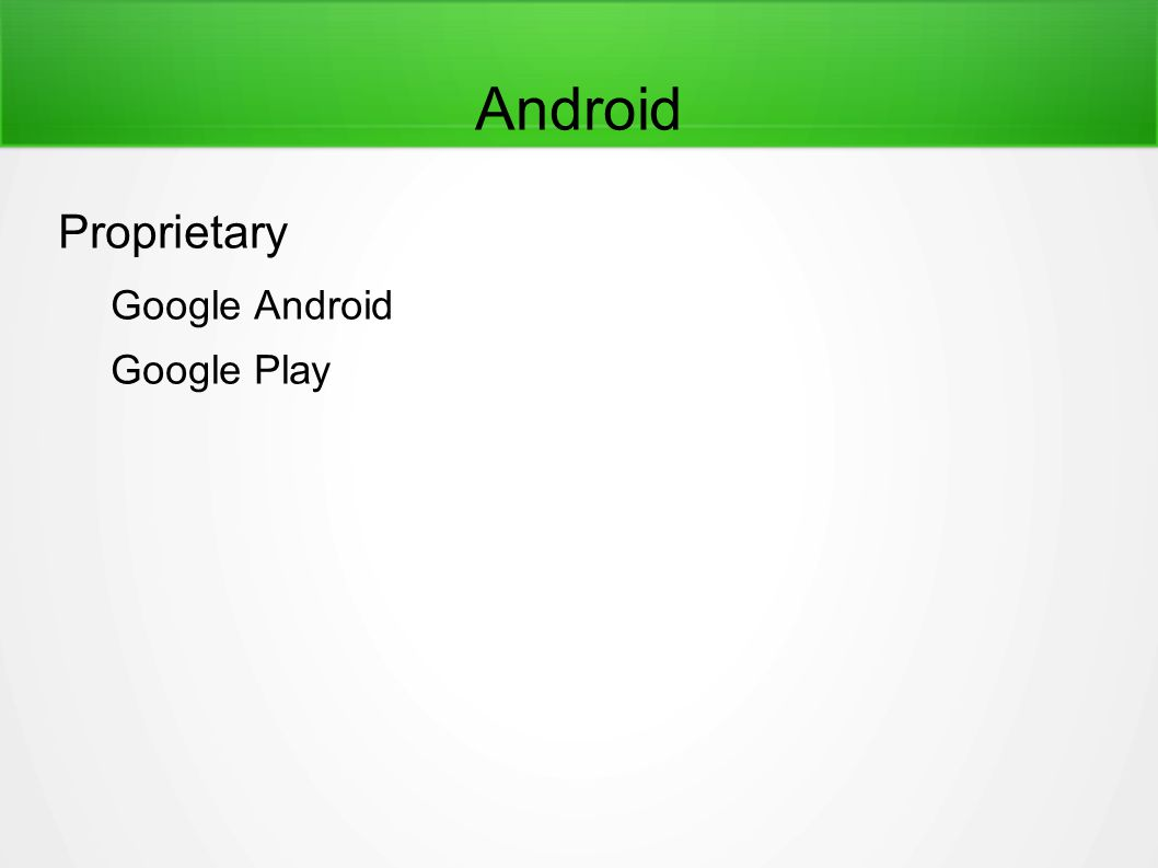 Android Proprietary Google Android Google Play
