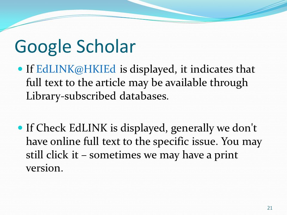 21 Google Scholar If EdLINK@HKIEd is displayed, it indicates that full text to the article may be available through Library-subscribed databases. If C