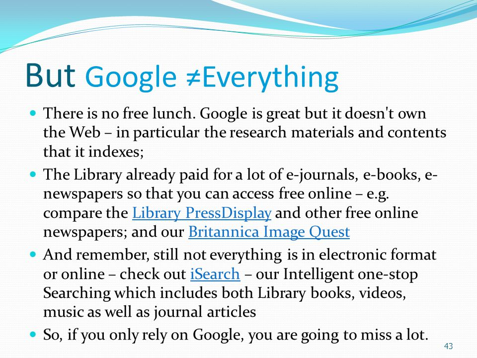 43 But Google ≠Everything There is no free lunch.