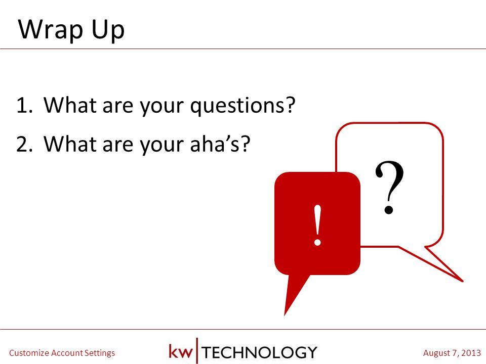 BREAKOUT CLASS TITLE August 7, 2013Customize Account Settings Wrap Up 1.What are your questions.
