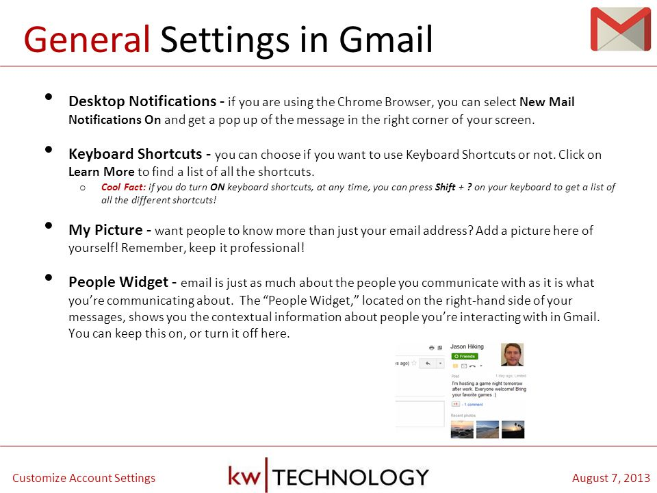 BREAKOUT CLASS TITLE August 7, 2013Customize Account Settings General Settings in Gmail Desktop Notifications - if you are using the Chrome Browser, you can select New Mail Notifications On and get a pop up of the message in the right corner of your screen.
