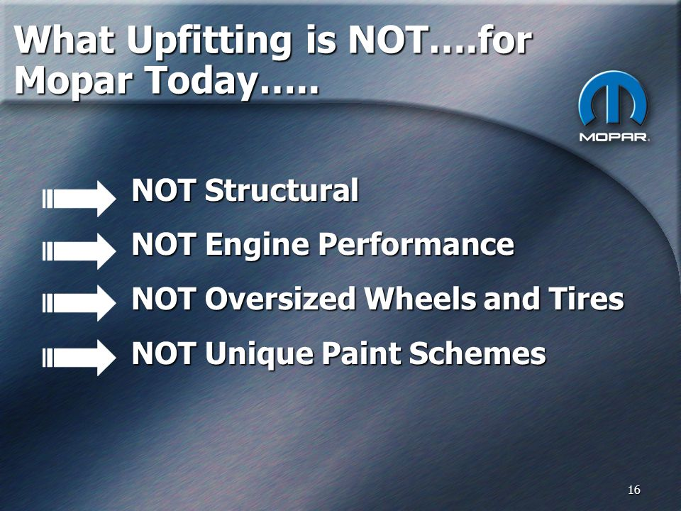 16 What Upfitting is NOT….for Mopar Today…..