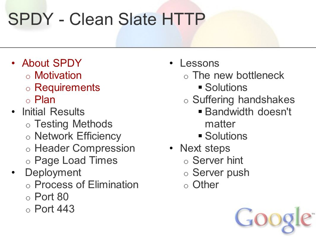 About SPDY: Motivation We want to reduce page load times on the Web, and we decided to build a protocol for it.