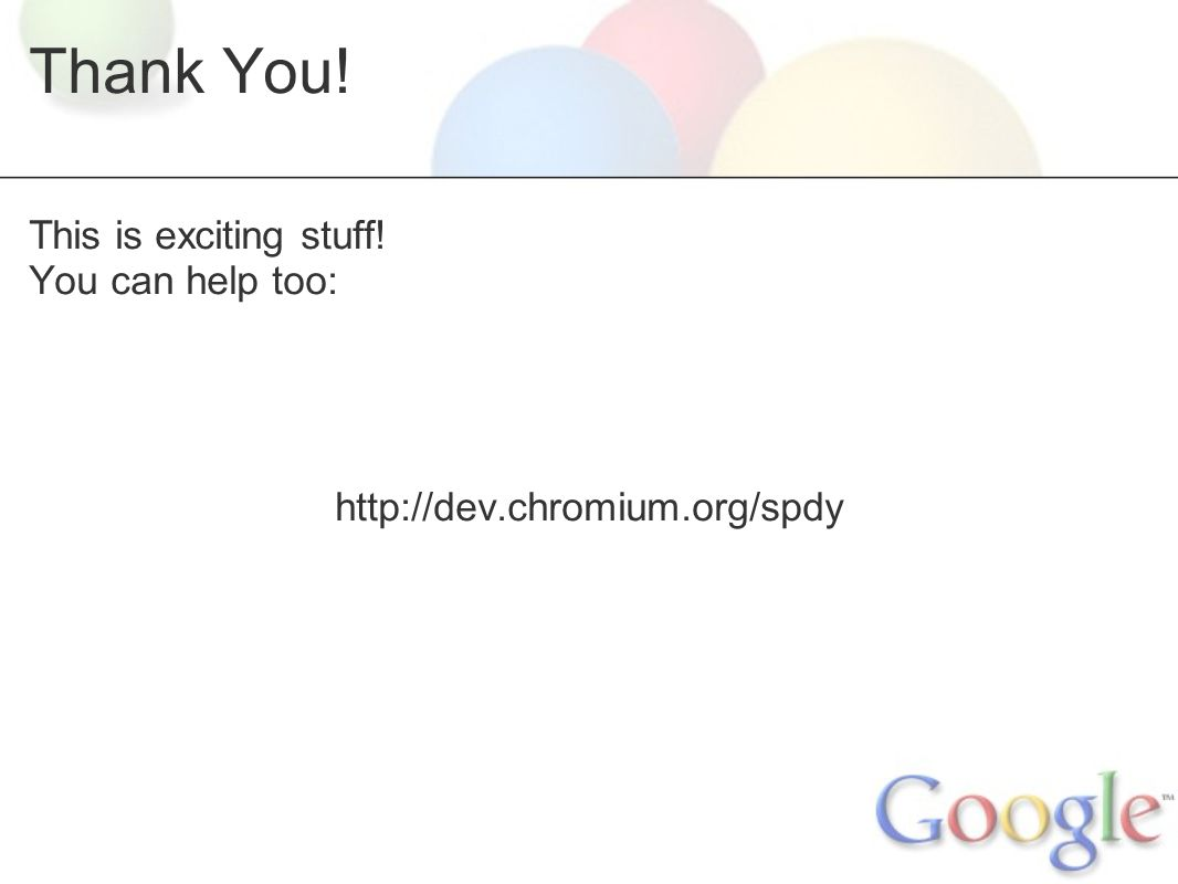 Thank You! This is exciting stuff! You can help too: http://dev.chromium.org/spdy