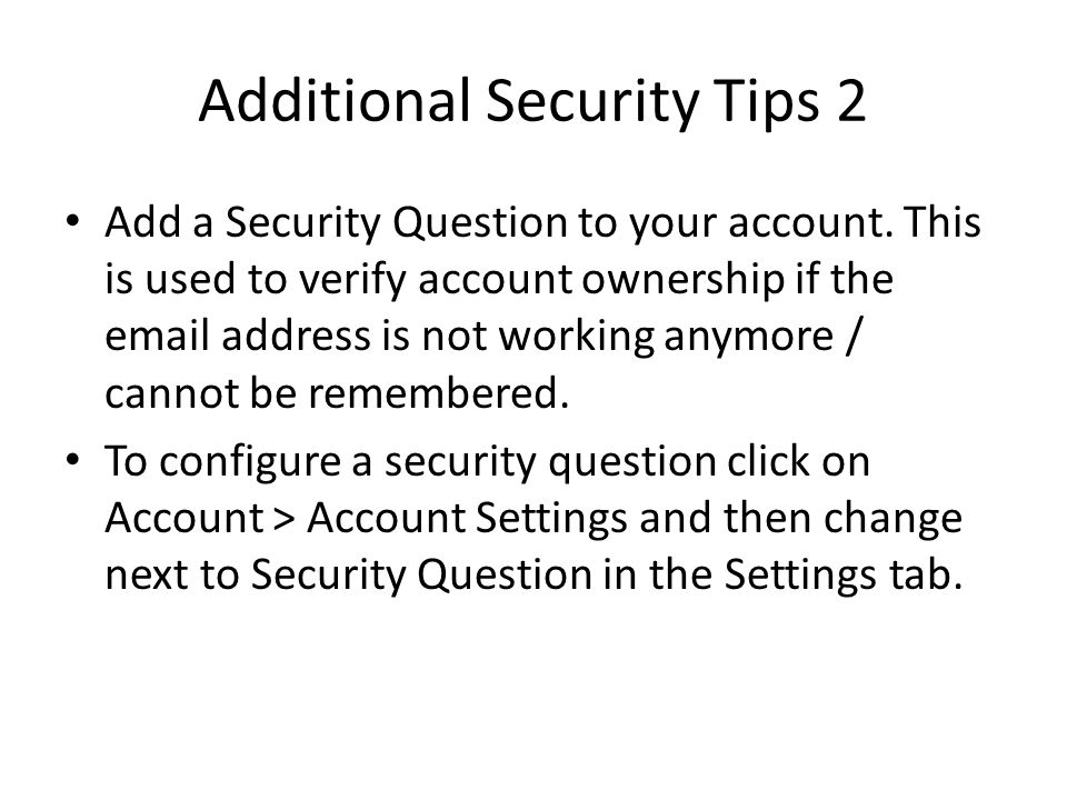 Additional Security Tips 2 Add a Security Question to your account.