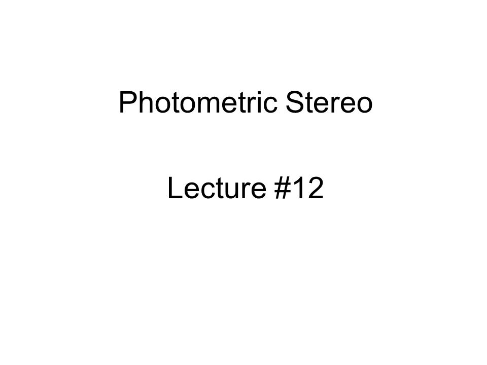 Photometric Stereo Lecture #12