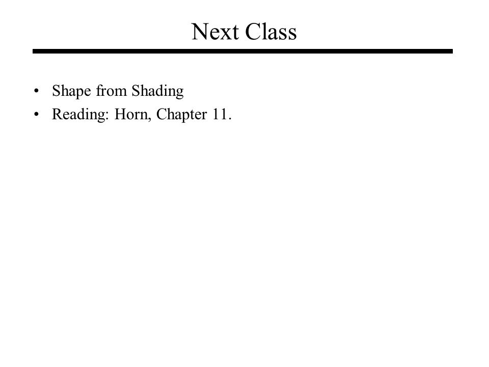 Next Class Shape from Shading Reading: Horn, Chapter 11.