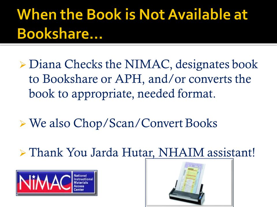  Diana Checks the NIMAC, designates book to Bookshare or APH, and/or converts the book to appropriate, needed format.