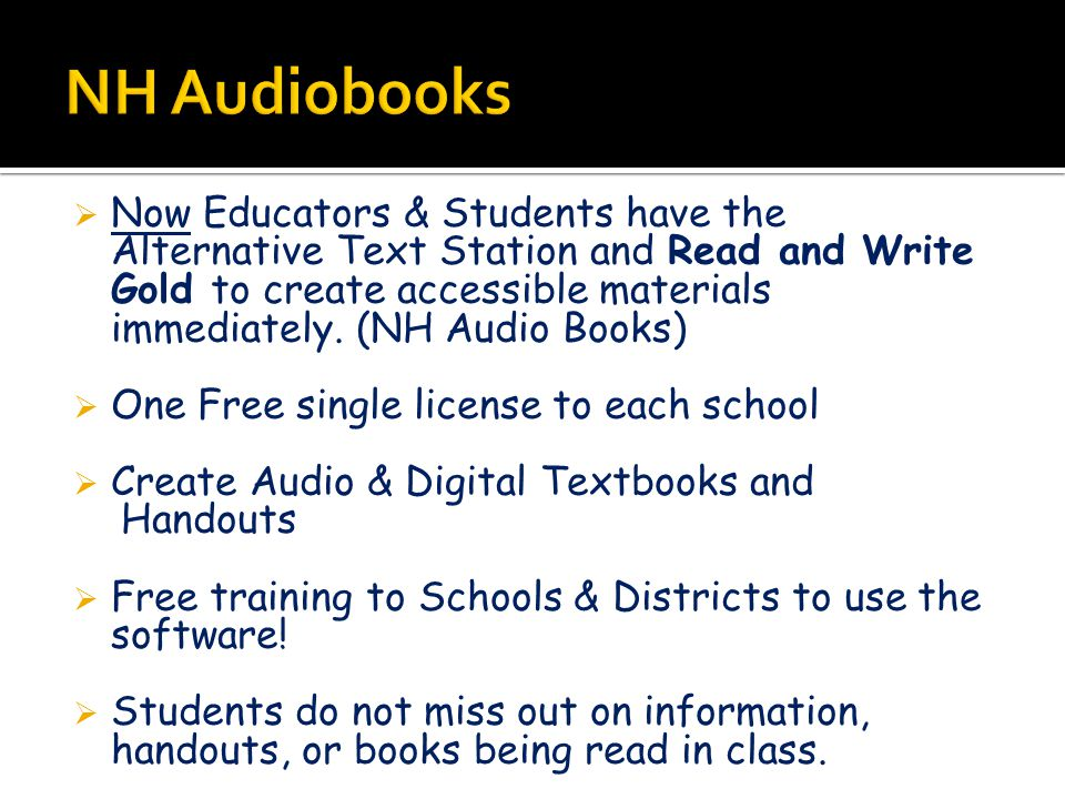  Now Educators & Students have the Alternative Text Station and Read and Write Gold to create accessible materials immediately. (NH Audio Books)  On