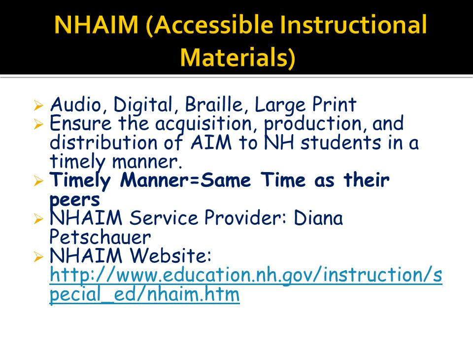  Audio, Digital, Braille, Large Print  Ensure the acquisition, production, and distribution of AIM to NH students in a timely manner.  Timely Manne
