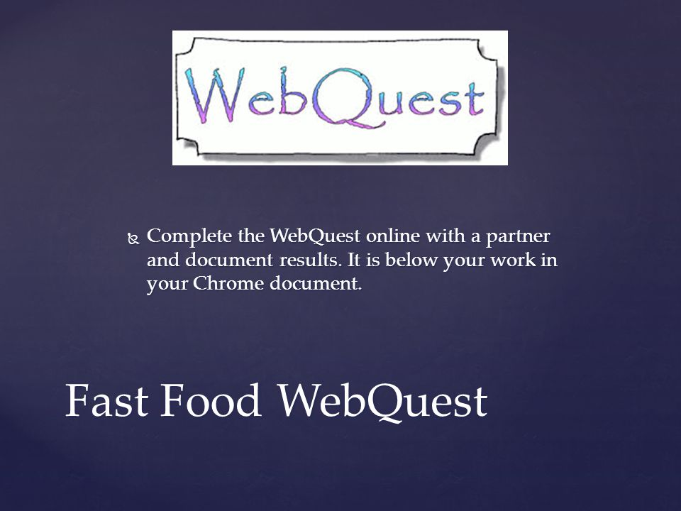  Complete the WebQuest online with a partner and document results.