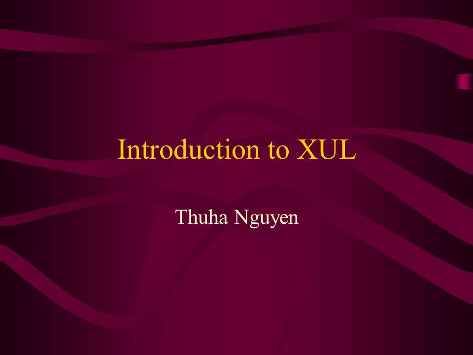 Introduction to XUL Thuha Nguyen