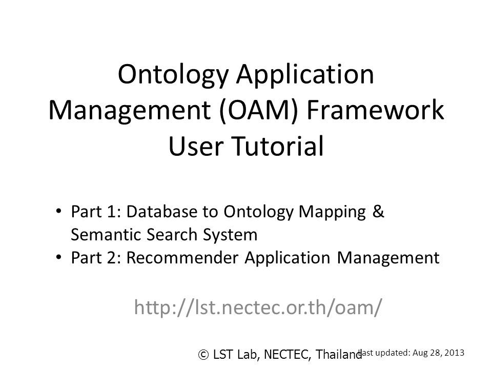 Ontology Application Management (OAM) Framework User Tutorial http://lst.nectec.or.th/oam/ Part 1: Database to Ontology Mapping & Semantic Search Syst