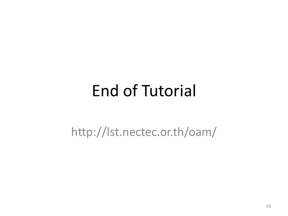 End of Tutorial http://lst.nectec.or.th/oam/ 68
