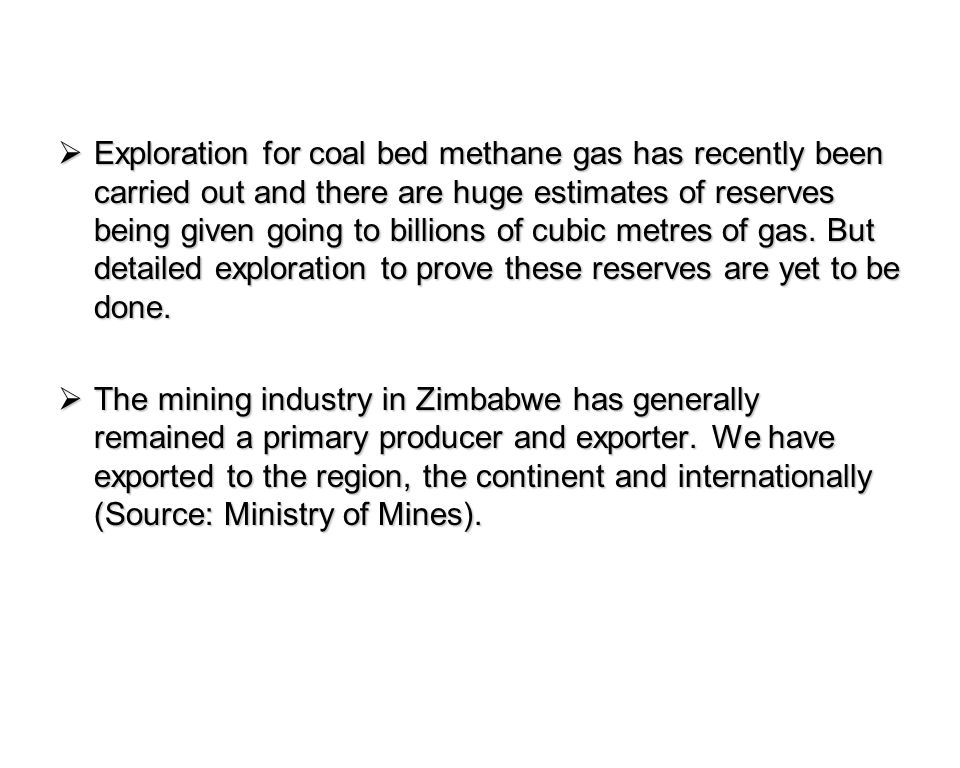 MineralReserve estimates (tons) Year of estimate Gold84m1990s Asbestos560m1993 Nickel114m1980 Coal2 billion1992 Copper350m1988 Chrome608m2001 Iron ore1 billion1973 Cobalt8,0001987 Platinum136m1988 Aluminium2m1983