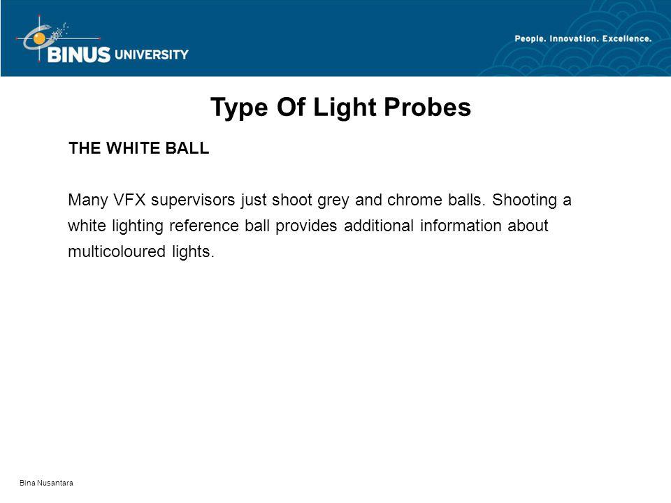Bina Nusantara THE WHITE BALL Many VFX supervisors just shoot grey and chrome balls.