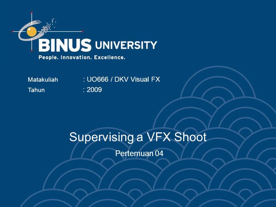 Supervising a VFX Shoot Pertemuan 04 Matakuliah : UO666 / DKV Visual FX Tahun : 2009