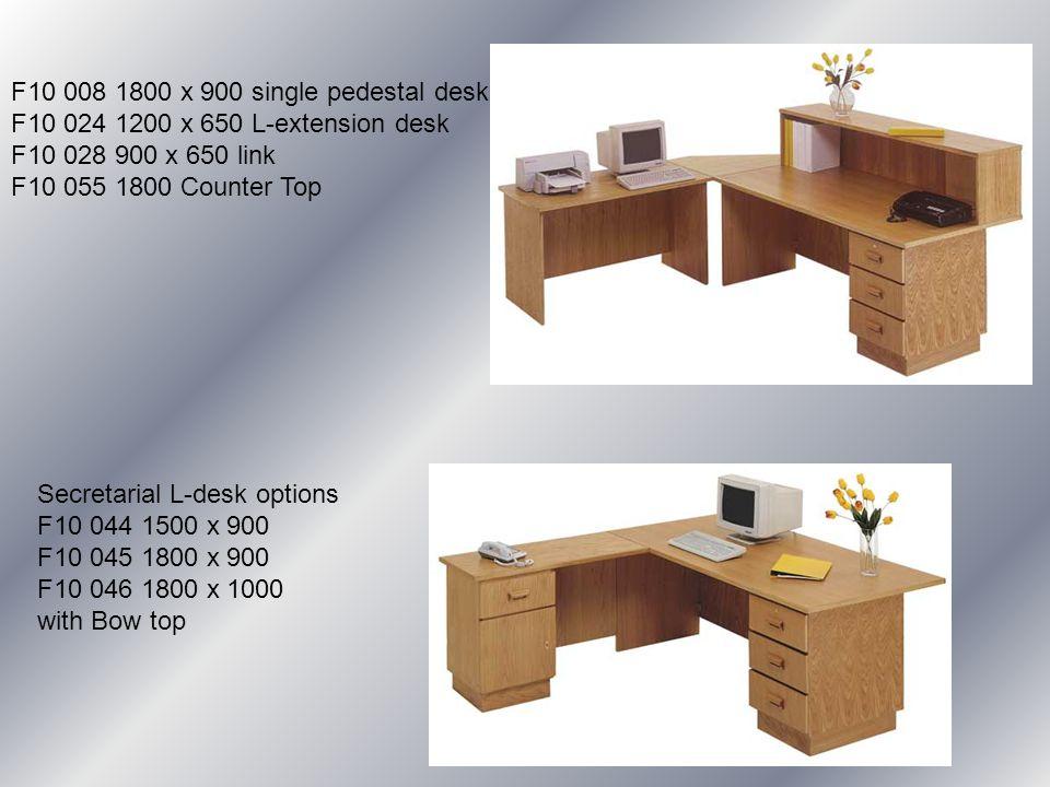 F10 008 1800 x 900 single pedestal desk F10 024 1200 x 650 L-extension desk F10 028 900 x 650 link F10 055 1800 Counter Top Secretarial L-desk options