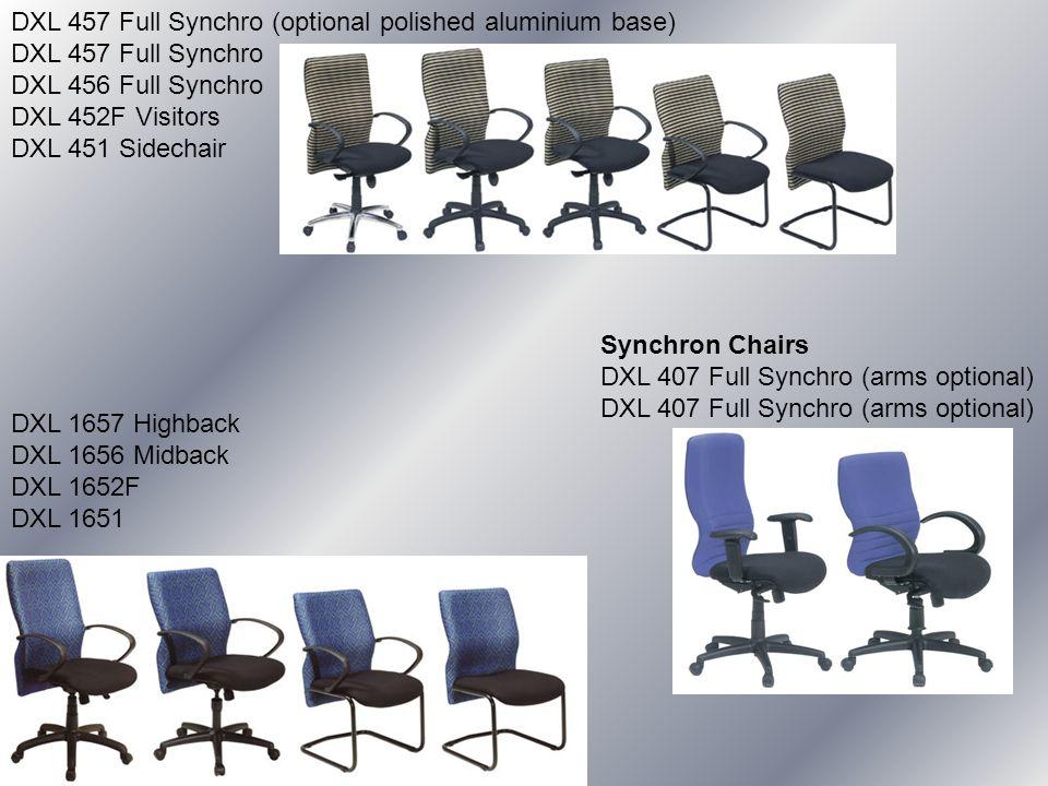 DXL 457 Full Synchro (optional polished aluminium base) DXL 457 Full Synchro DXL 456 Full Synchro DXL 452F Visitors DXL 451 Sidechair DXL 1657 Highbac
