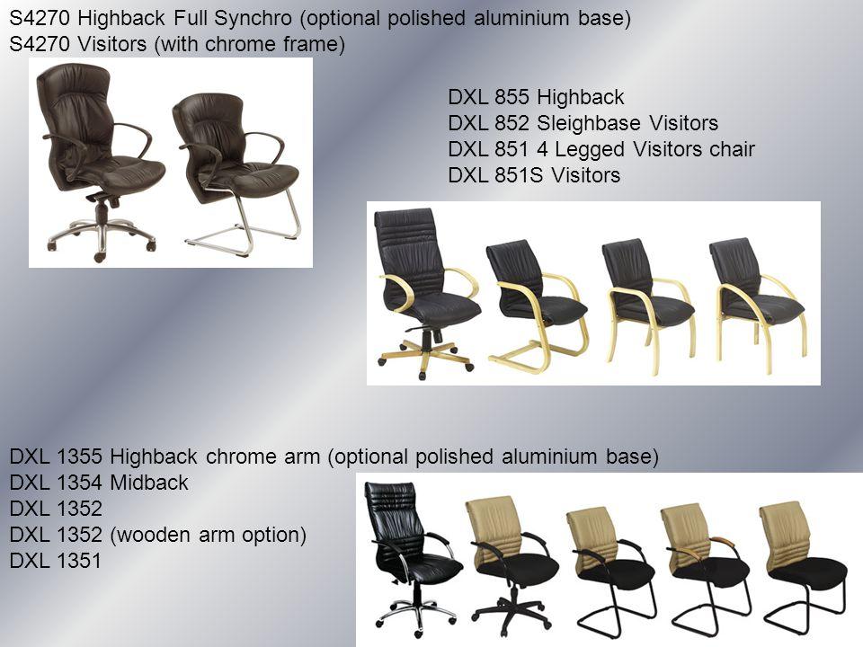 S4270 Highback Full Synchro (optional polished aluminium base) S4270 Visitors (with chrome frame) DXL 855 Highback DXL 852 Sleighbase Visitors DXL 851