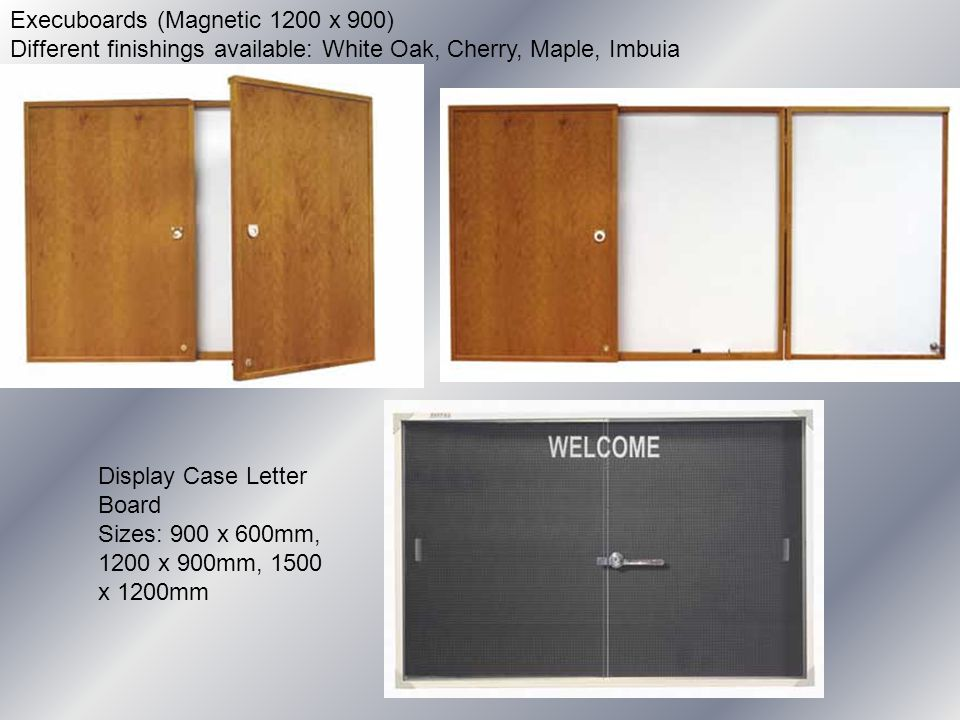 Execuboards (Magnetic 1200 x 900) Different finishings available: White Oak, Cherry, Maple, Imbuia Display Case Letter Board Sizes: 900 x 600mm, 1200 x 900mm, 1500 x 1200mm