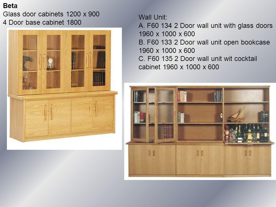 Beta Glass door cabinets 1200 x 900 4 Door base cabinet 1800 Wall Unit: A. F60 134 2 Door wall unit with glass doors 1960 x 1000 x 600 B. F60 133 2 Do