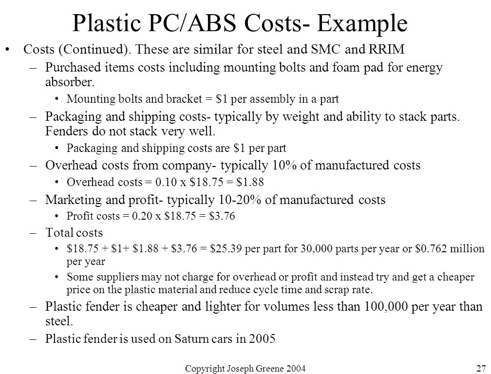 Copyright Joseph Greene 200427 Plastic PC/ABS Costs- Example Costs (Continued).