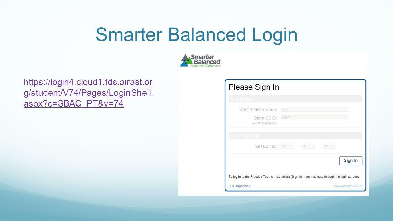 Smarter Balanced Login https://login4.cloud1.tds.airast.or g/student/V74/Pages/LoginShell.