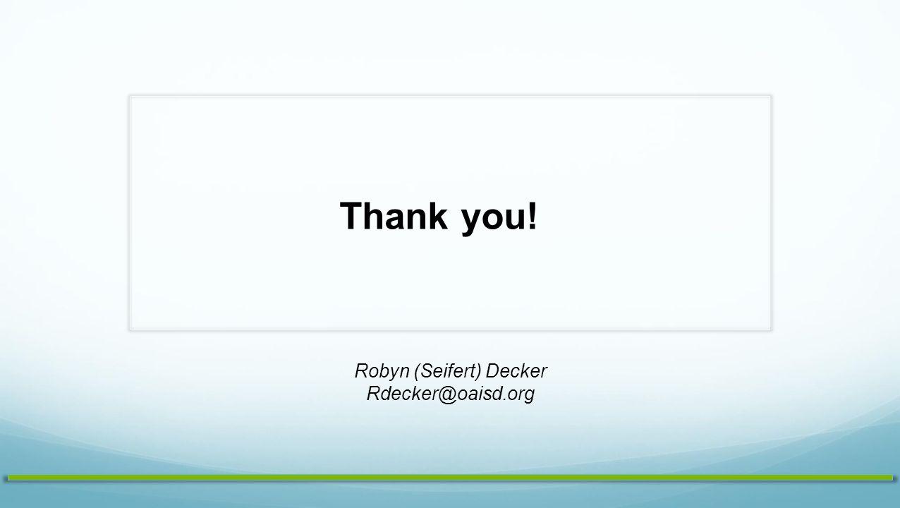 Thank you! Robyn (Seifert) Decker Rdecker@oaisd.org