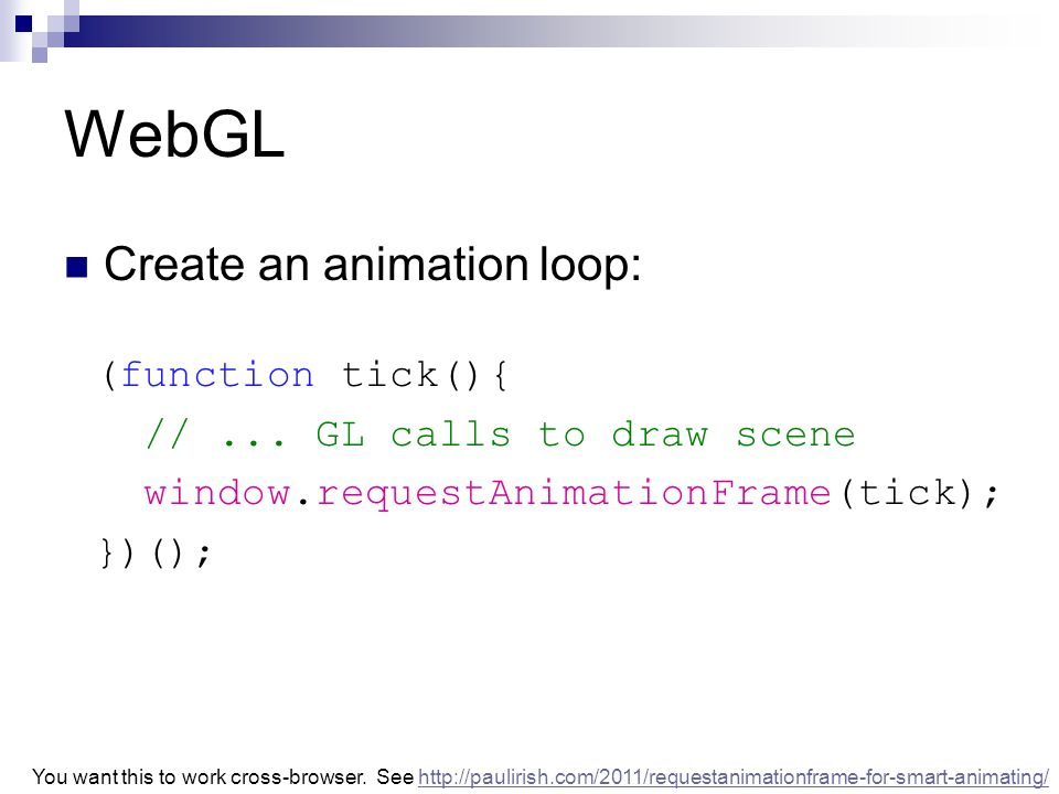 WebGL Create an animation loop: (function tick(){ //...