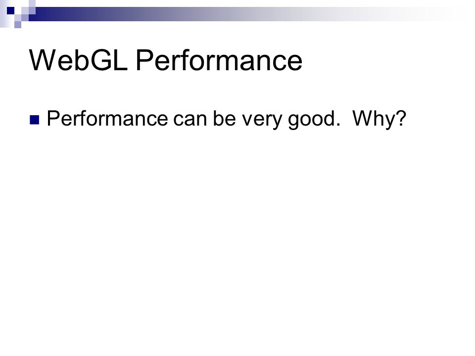 WebGL Performance Performance can be very good. Why