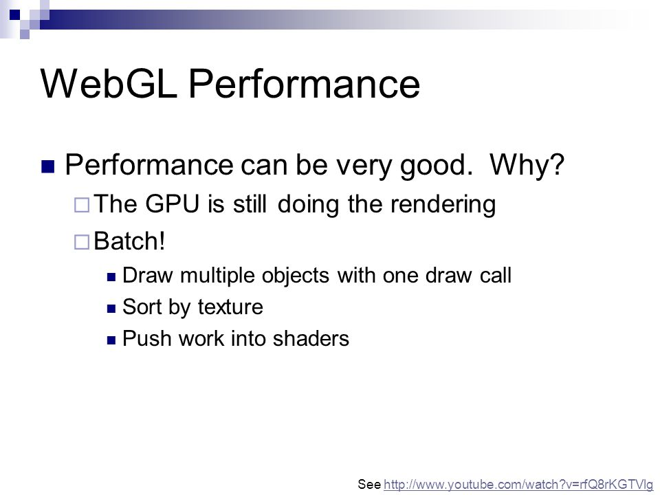 WebGL Performance Performance can be very good. Why.