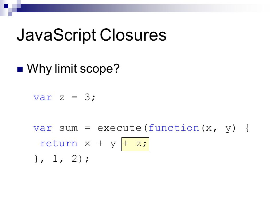JavaScript Closures Why limit scope.