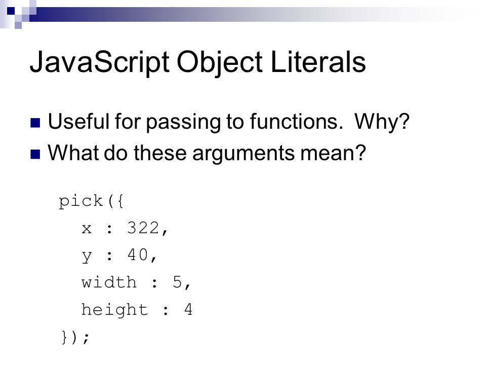 JavaScript Object Literals Useful for passing to functions.